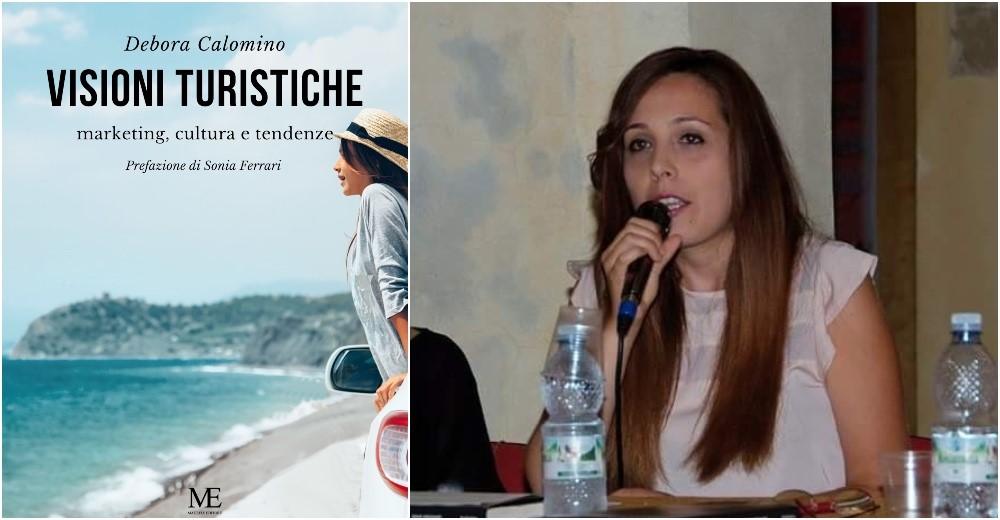 """Le """"Visioni turistiche"""" di Debora Calomino: «Competenza e sostenibilità per superare l'emergenza Covid»"""