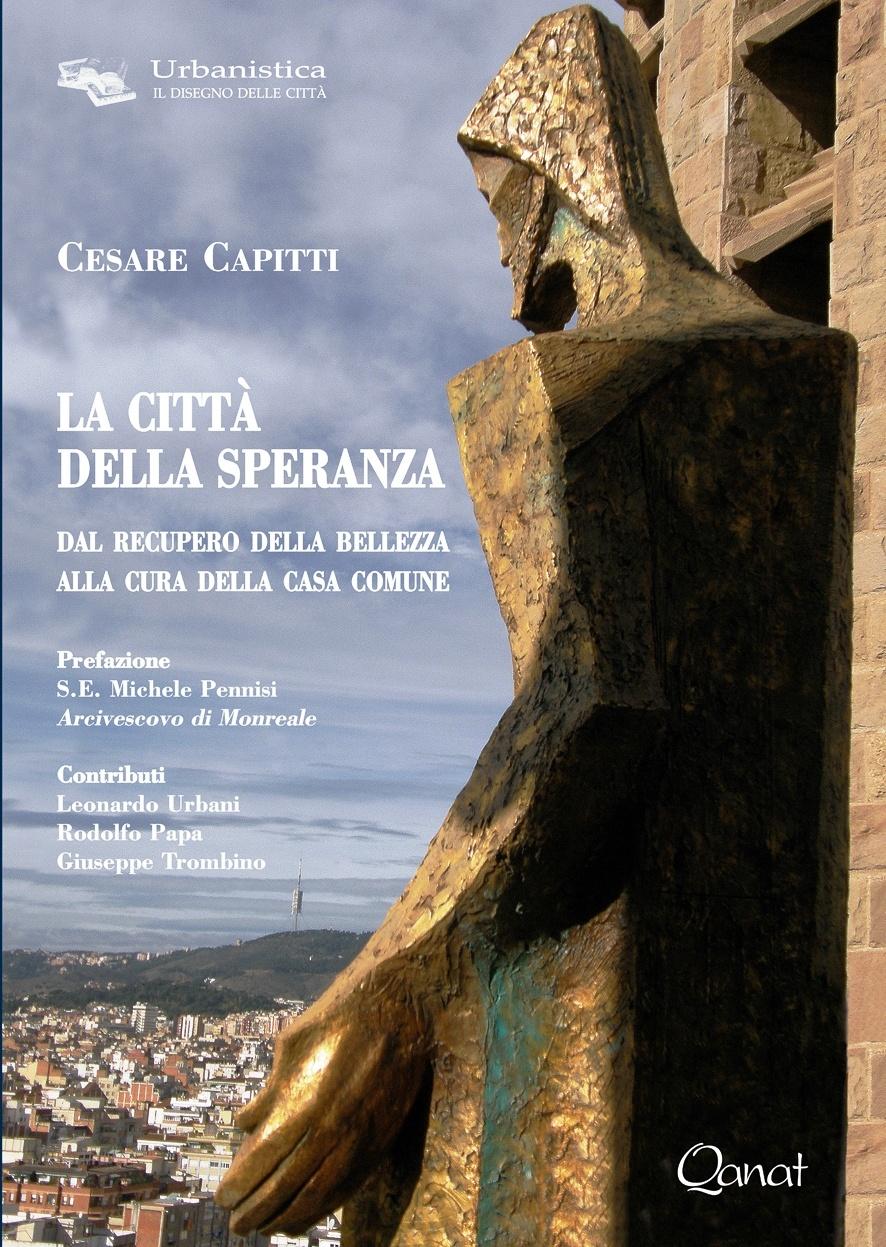 Cesare Capitti, La città della speranza. Dal recupero della bellezza alla cura della casa comune, Qanat, 2016