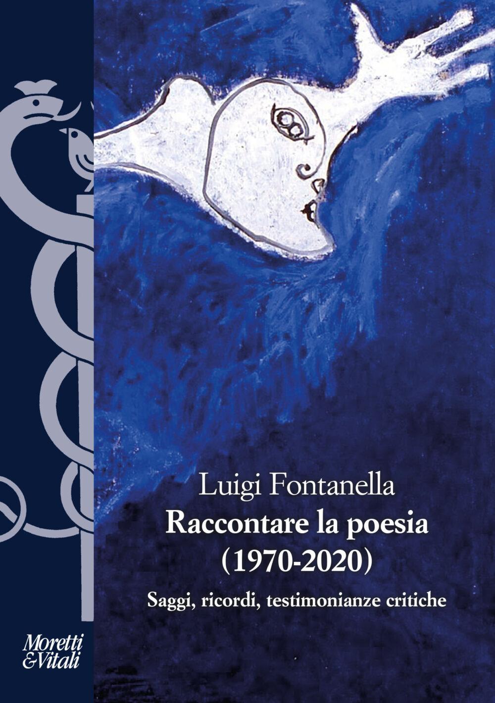 Luigi Fontanella, Raccontare la poesia (1970-2020), Moretti & Vitali, Milano 2021, euro 38,00